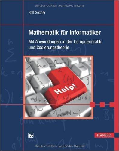 Mathematik fŸr Informatiker: Mit Anwendungen in der Computergrafik und Codierungstheorie ( 13. Januar 2011 )