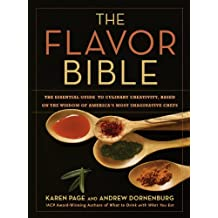 The Flavor Bible: The Essential Guide to Culinary Creativity, Based on the Wisdom of America's Most Imaginative Chefs (English Edition)
