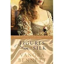 Figures in Silk [ FIGURES IN SILK ] By Bennett, Vanora ( Author )Mar-02-2010 Paperback