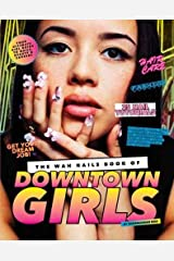 The WAH Nails Book of Downtown Girls: 25 new DIY nail designs, style advice, hair and beauty tips, how to start your own blog and more Hardcover
