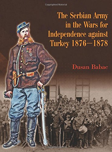 The Serbian Army in the Wars for Independence Against Turkey 1876-1878