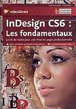 Indesign CS6 : les fondamentaux - La clé de voûte pour une mise en pages professionnelle. 10 heures de formation vidéo....