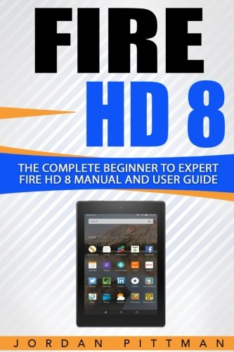fire-hd-8-the-complete-beginner-to-expert-fire-hd-8-manual-and-user-guide-fire-hd-guide