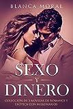 Sexo y Dinero: Colección de 3 Novelas de Romance y Erótica con Millonarios