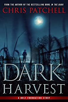 Dark Harvest (A Holt Foundation Story Book 2) by [Patchell, Chris]