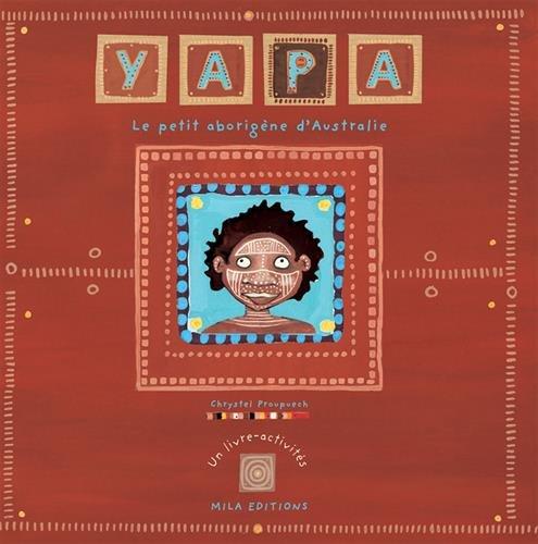 Yapa : Le Petit aborigène d'Australie par Chrystel Proupuech