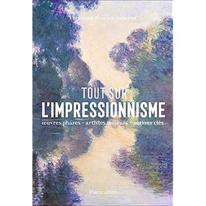 Tout sur l'impressionnisme : Panorama d'un mouvement ; oeuvres phares, repères chronologiques, notions clés