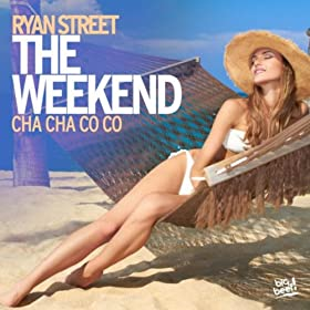 Ryan Street-The Weekend (Cha Cha Co Co)
