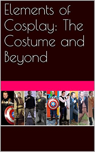 Elements of Cosplay: The Costume and Beyond (English Edition)