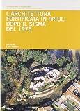 L'architettura fortificata in Friuli dopo il sisma del 1976