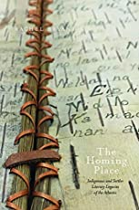 The Homing Place: Indigenous and Settler Literary Legacies of the Atlantic (Indigenous Studies)