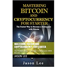 MASTERING BITCOIN AND CRYPTOCURRENCY FOR STARTER: The Fastest Way To Become A Millionaire With Bitcoin (English Edition)