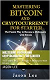 MASTERING BITCOIN AND CRYPTOCURRENCY FOR STARTER: Cryptocurrency is the future of international money