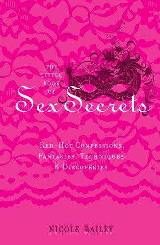 The Little Book Of Sex Secrets: Red Hot Confessions, Fantasies, Techniques & Discoveries por Nicole Bailey epub