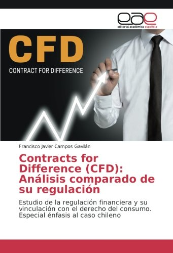 Contracts for Difference (CFD): Análisis comparado de su regulación: Estudio de la regulación financiera y su vinculación con el derecho del consumo. Especial énfasis al caso chileno