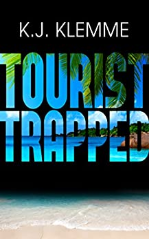 Tourist Trapped (Trapped Trilogy Book 1) by [Klemme, K. J.]