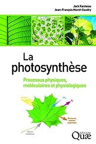 La photosynthèse: Processus physiques, moléculaires et physiologiques par Jean-François Morot-Gaudry