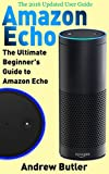 Amazon Echo: The Ultimate Beginner's Guide to Amazon Echo (Alexa Skills Kit, Amazon Echo 2016, user manual, web services, Free books, Free Movie, Alexa Kit) (Amazon Prime, internet device, guide)