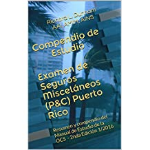 Compendio de Estudio Examen de Seguros Misceláneos (P&C) Puerto Rico: Resumen y compendio del Manual de Estudio de la OCS - 2nda Edición 1/2016 (Spanish Edition)
