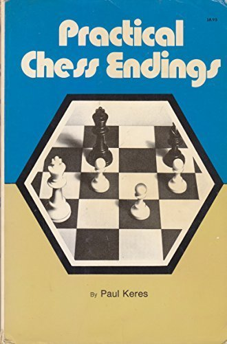 Practical Chess Endings by Paul Keres (1976-11-01)