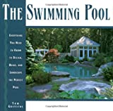 The Swimming Pool Book: Everything You Need to Know to Design, Build, and Landscape the Perfect Pool