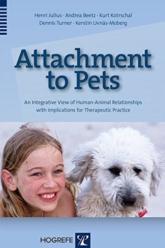 Attachment to Pets: An Integrative View of Human-Animal Relationships with Implications for Therapeutic Practice by Henri Julius (2012-10-31)