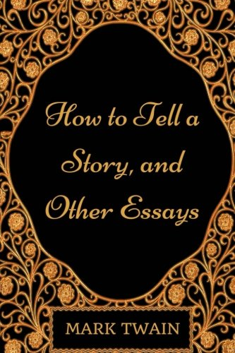 How to Tell a Story, and Other Essays: By Mark Twain - Illustrated