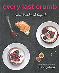 Every Last Crumb: Paleo Bread and Beyond by Brittany Angell (2014-12-09)