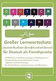 Großer Lernwortschatz Deutsch - Kurdisch ( Zentralkurdisch / Soranî ) für Deutsch als Fremdsprache: 12.000 Wörter, 2.500 Redewendungen zu 85 Alltagsthemen für Deutsch als Fremdsprache