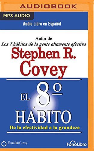El Octavo Hábito/ The 8th Habit: De La Efectividad a La Grandeza/ from Effectiveness to Greatness