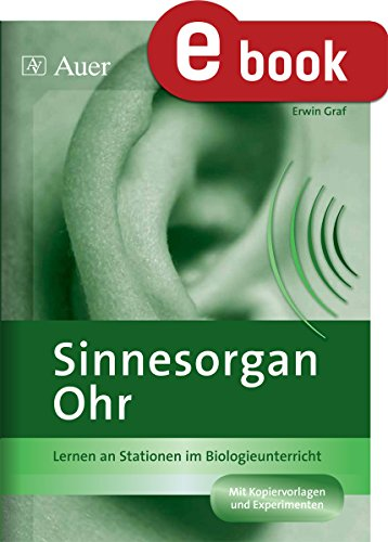 Sinnesorgan Ohr: Lernen an Stationen im Biologieunterricht (7. bis 10. Klasse) (Lernen an Stationen Biologie Sekundarstufe)