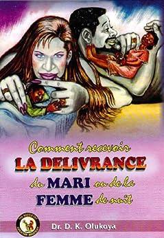 Comment Recevoir La Deliverance Du Mari Et De La Femme De Nuit par [Olukoya, Dr. D. K.]