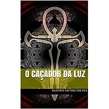 O CAÇADOR DA LUZ (Portuguese Edition)