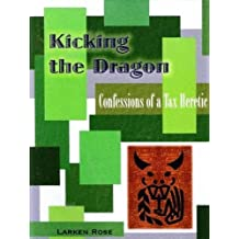 Kicking the Dragon: Confessions of a Tax Heretic by Larken Rose (2008-05-03)