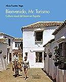 Bienvenido, Mr. Turismo. Cultura visual del boom en España (Arte Grandes Temas)