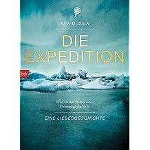 Die Expedition. Eine Liebesgeschichte: Wie ich das Rätsel einer Polartragödie löste