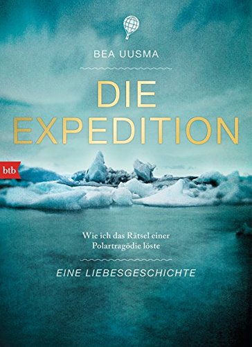 Download Die Expedition. Eine Liebesgeschichte: Wie ich das Rätsel einer Polartragödie löste
