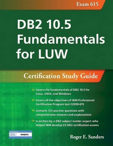 DB2 10.5 Fundamentals for LUW: Certification Study Guide (Exam 615) (DB2 DBA Certification)