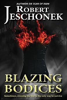 Blazing Bodices by [Jeschonek, Robert]