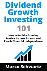Dividend Growth Investing 101: How to build a Growing Passive Income Stream and Reach Financial Independence by Marco Schwartz (2016-05-20)
