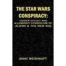THE STAR WARS CONSPIRACY: HIDDEN OCCULT AND ILLUMINATI SYMBOLISM OF ALIENS & THE NEW AGE (English Edition)