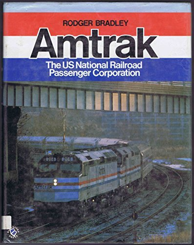 amtrak-the-us-national-railroad-passenger-corporation-by-rodger-bradley-1986-02-01