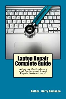 Laptop Repair Complete Guide; Including Motherboard Component Level Repair! by [Romaneo, Garry]