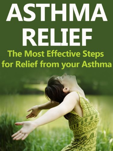 Asthma Relief (Asthma Relief: The Most Effective Steps for Relief from your Asthma (Asthma, Asthma Relief, Asthma and Allergies, Respiratory, Respiratory System, Lungs, Chest) (English Edition))