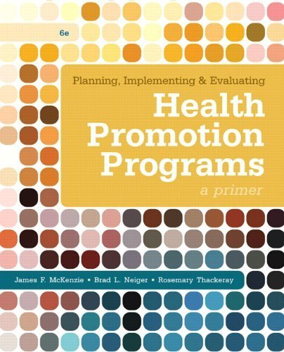 Planning, Implementing, & Evaluating Health Promotion Programs: A Primer (6th Edition) 6th by McKenzie, James F., Neiger, Brad L., Thackeray, Rosemary (2012) Paperback