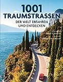1001 Traumstraßen: der Welt erfahren und entdecken. Ausgewählt und vorgestellt von 11 internationalen Reiseschriftstellern -