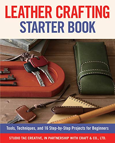 Leather Crafting Starter Book: Tools, Techniques, and 16 Step-By-Step Projects for Beginners (Tac-tool)