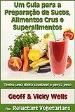 Um Guia para a Preparação de Sucos, Alimentos Crus e Superalimentos (Portuguese Edition)