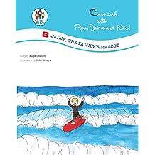 Jaime the Family´s Mascote! (Come Surf with Pipa, Jaime e Kika! Book 3)