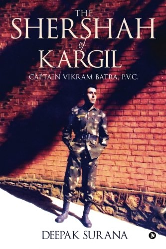 The Shershah of Kargil: Captain Vikram Batra, P.V.C.